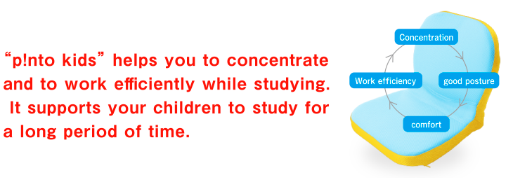 p!nto kids helps you to concentrate and to work efficiently while studying. It supports your children to study for a long period of time.